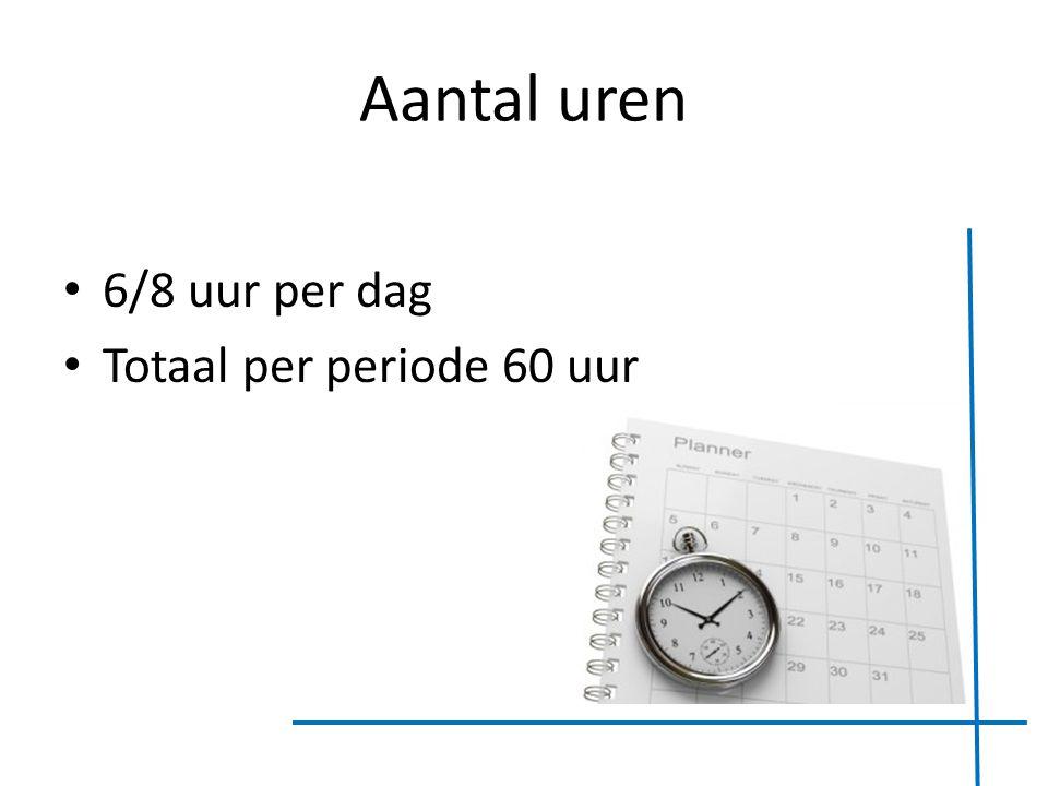 Aantal uren 6/8 uur per dag Totaal per periode 60 uur