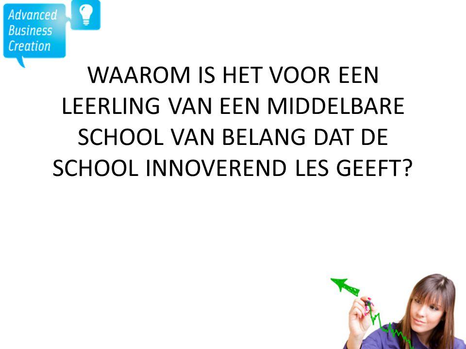 WAAROM IS HET VOOR EEN LEERLING VAN EEN MIDDELBARE SCHOOL VAN BELANG DAT DE SCHOOL INNOVEREND LES GEEFT