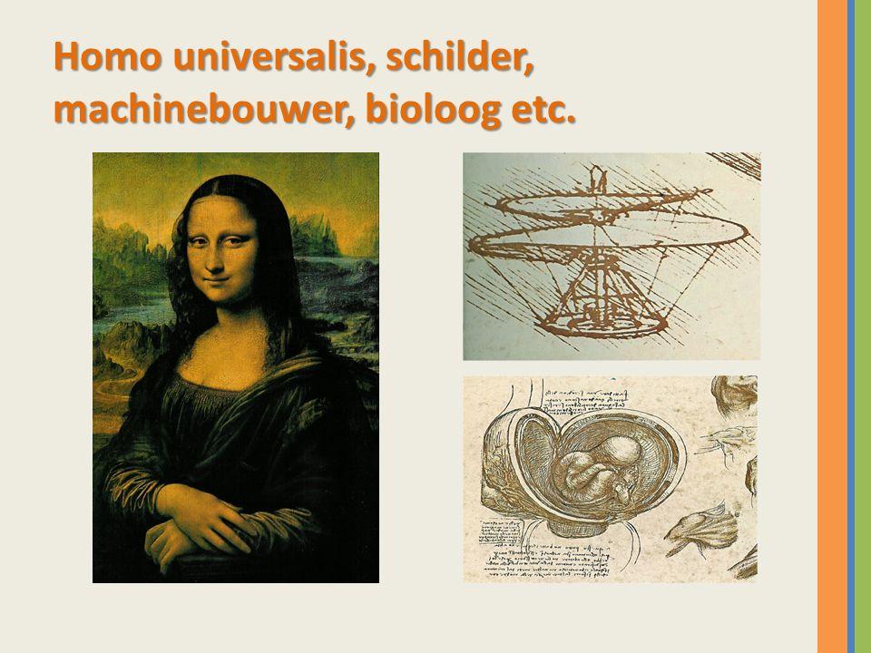 Homo universalis, schilder, machinebouwer, bioloog etc.