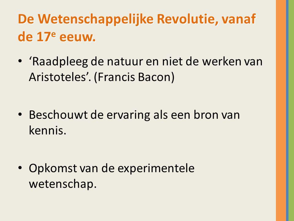 De Wetenschappelijke Revolutie, vanaf de 17e eeuw.
