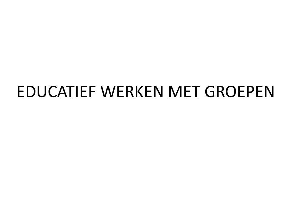 EDUCATIEF WERKEN MET GROEPEN