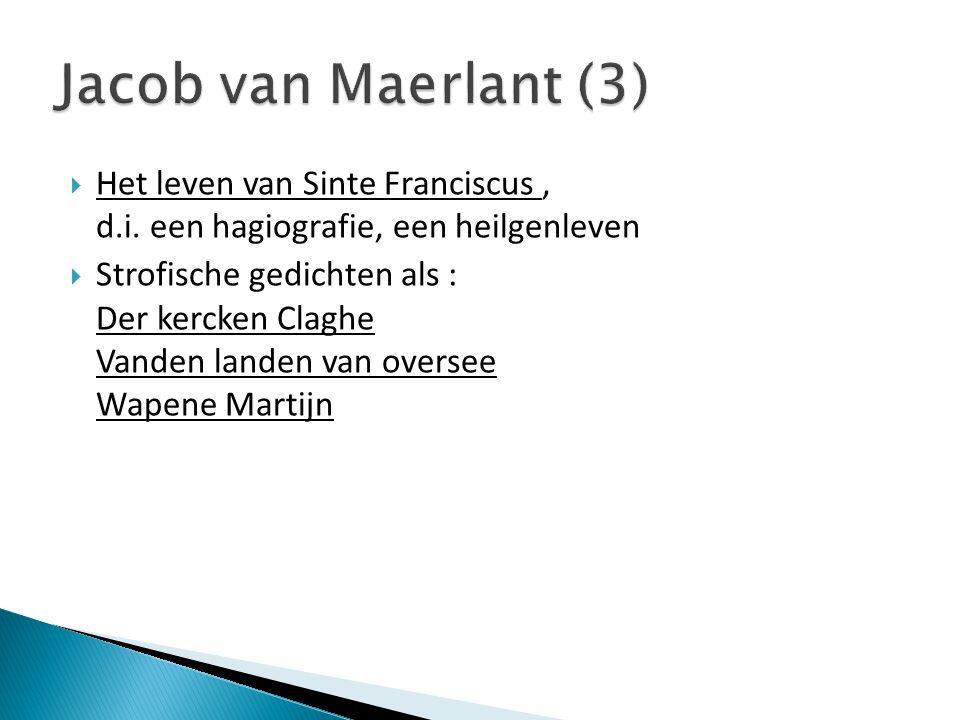 Jacob van Maerlant (3) Het leven van Sinte Franciscus , d.i. een hagiografie, een heilgenleven.
