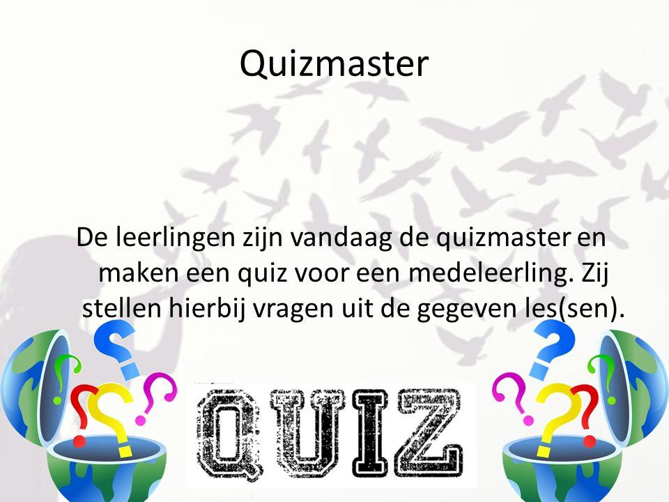 Quizmaster De leerlingen zijn vandaag de quizmaster en maken een quiz voor een medeleerling.