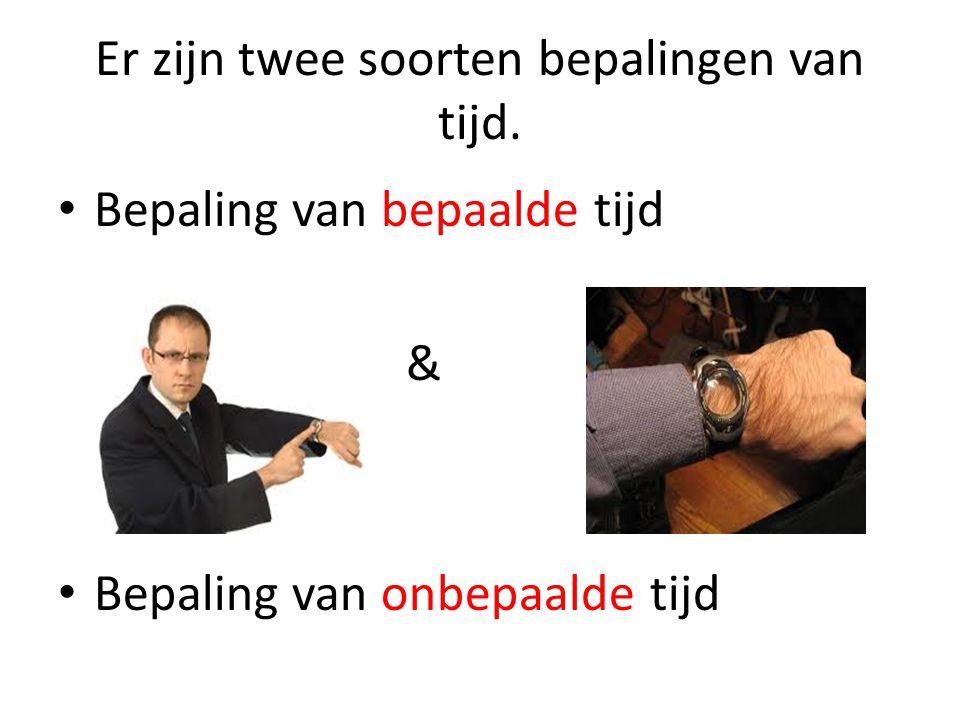 Er zijn twee soorten bepalingen van tijd.