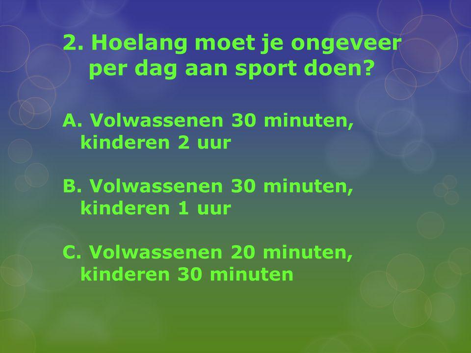 2. Hoelang moet je ongeveer per dag aan sport doen