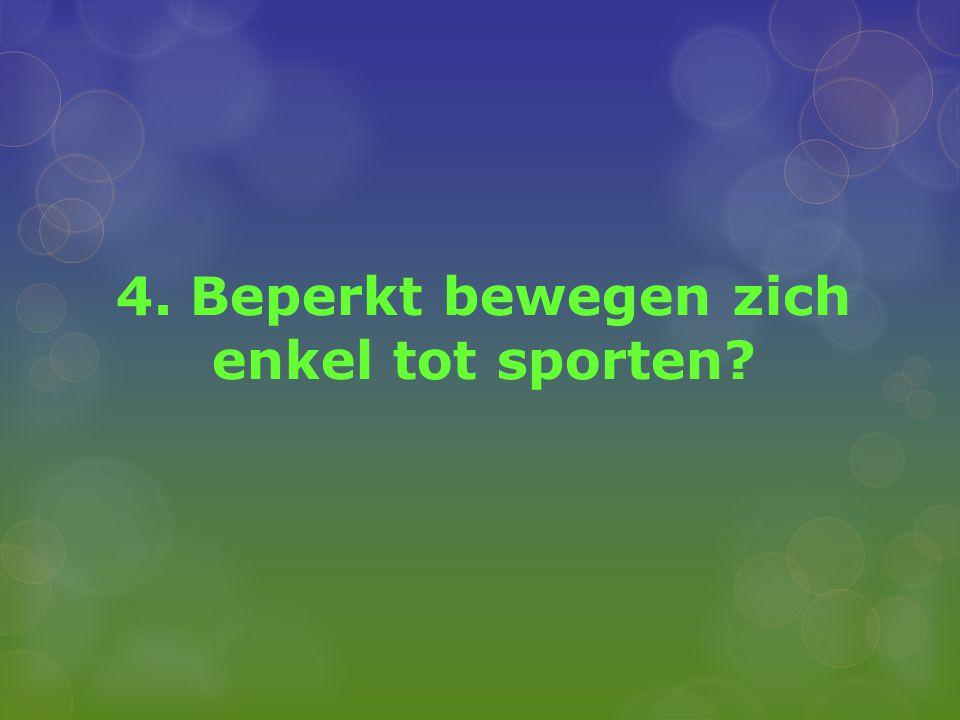 4. Beperkt bewegen zich enkel tot sporten