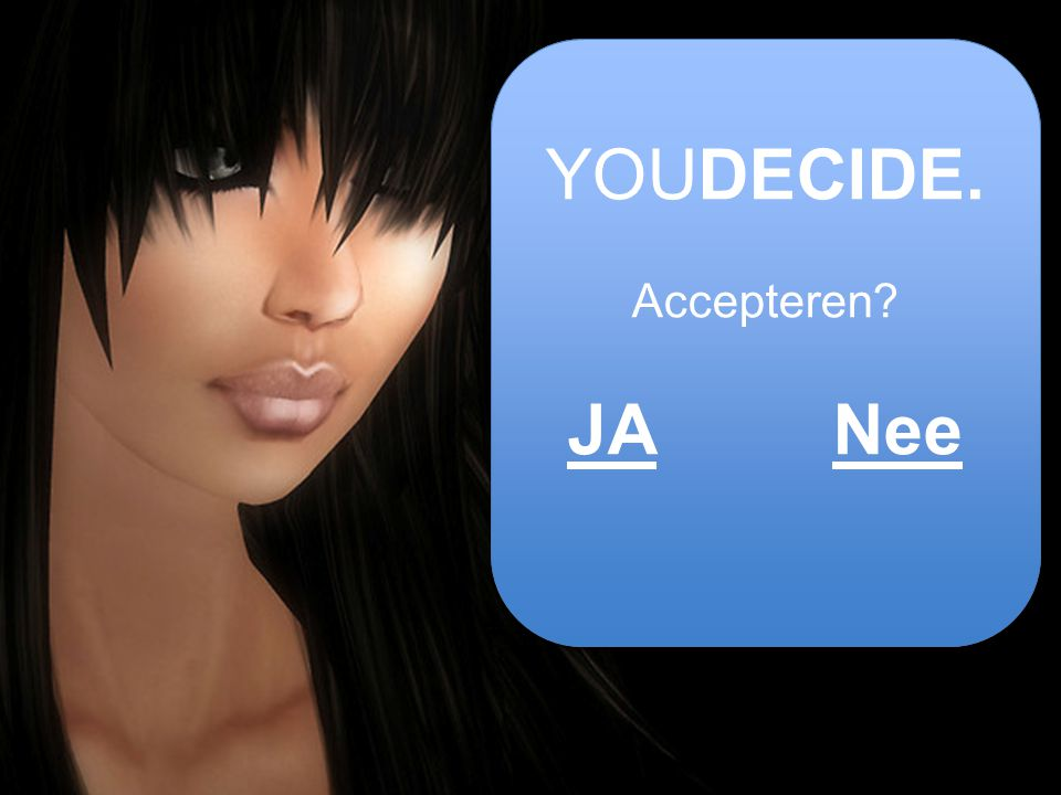 YOUDECIDE. Accepteren JA Nee.