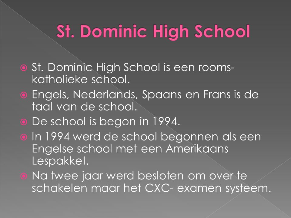 St. Dominic High School St. Dominic High School is een rooms-katholieke school. Engels, Nederlands, Spaans en Frans is de taal van de school.