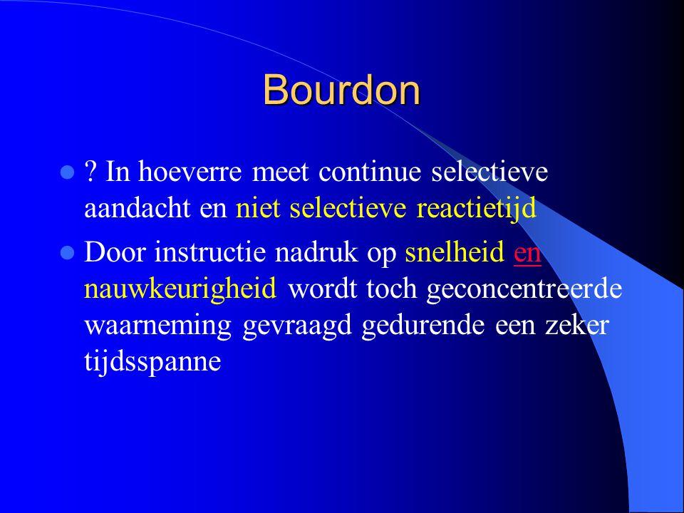 Bourdon In hoeverre meet continue selectieve aandacht en niet selectieve reactietijd.