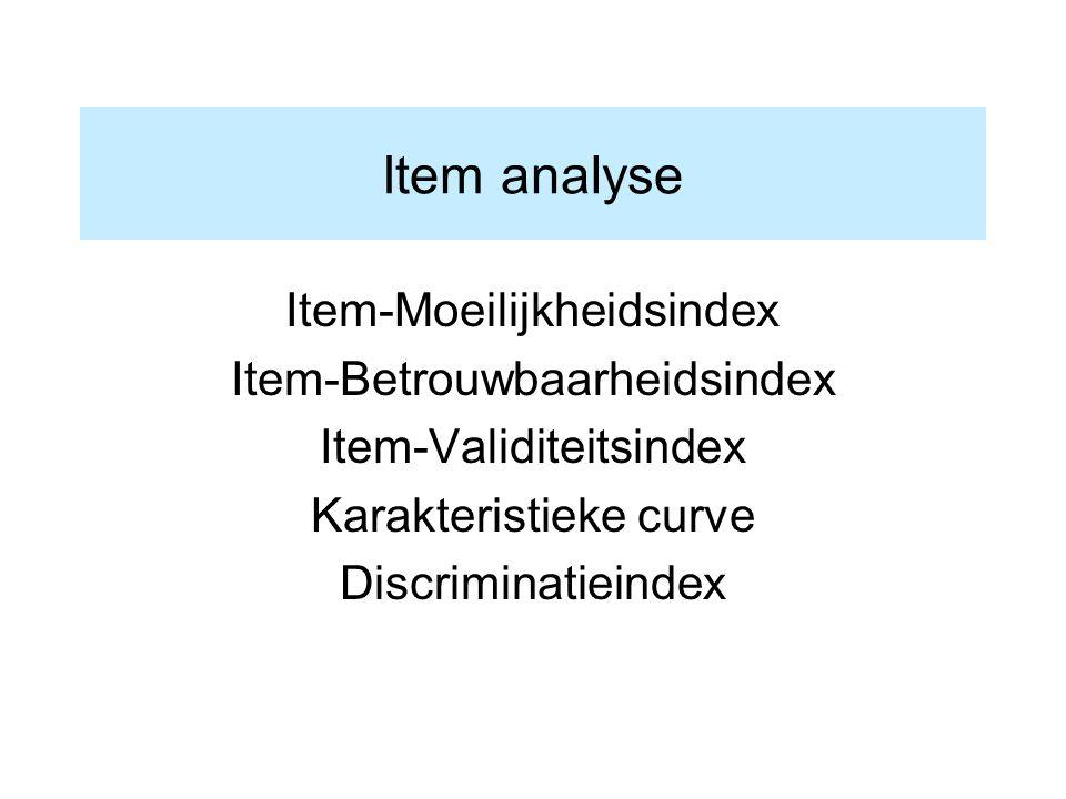 Item analyse Item-Moeilijkheidsindex Item-Betrouwbaarheidsindex
