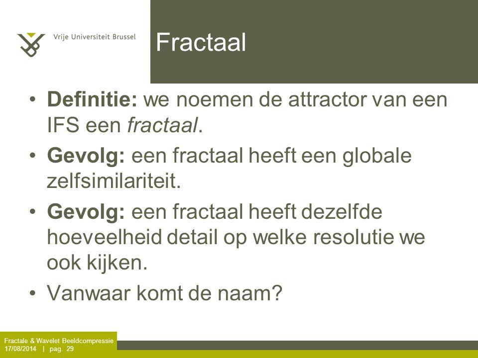 Fractaal Definitie: we noemen de attractor van een IFS een fractaal.