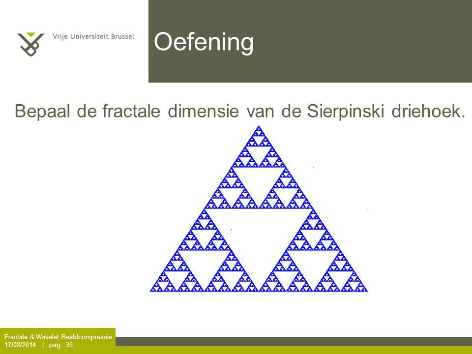 Oefening Bepaal de fractale dimensie van de Sierpinski driehoek.