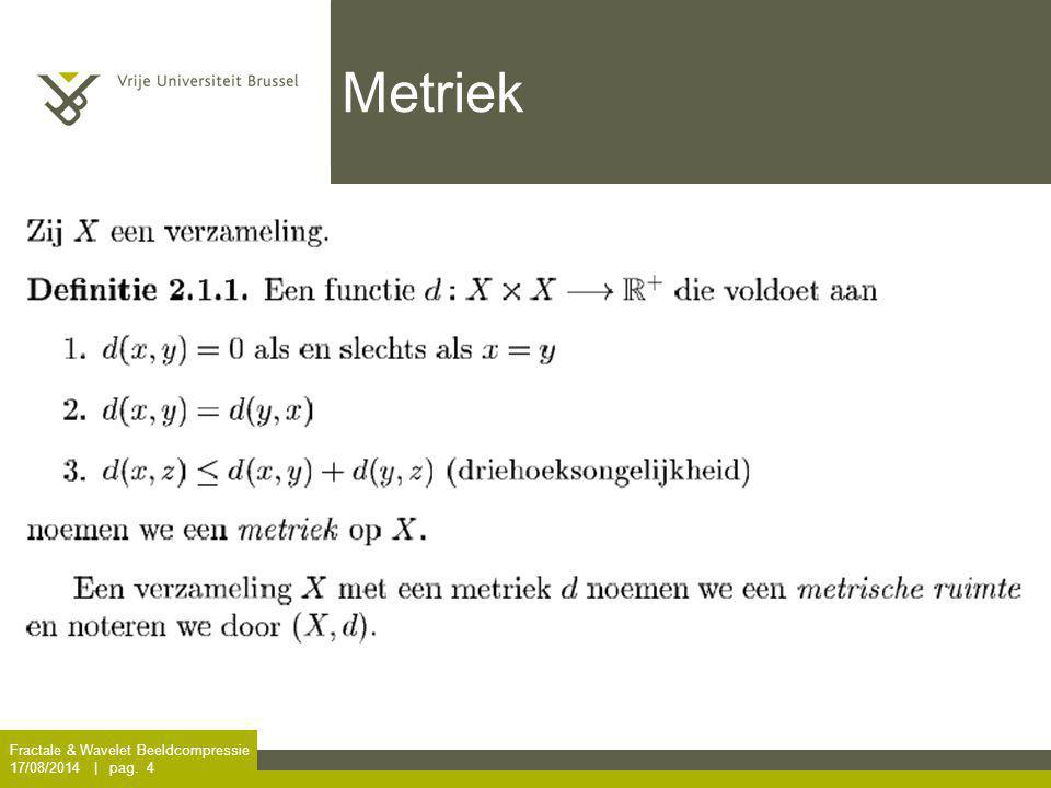 Metriek Fractale & Wavelet Beeldcompressie 5/04/2017 | pag. 4