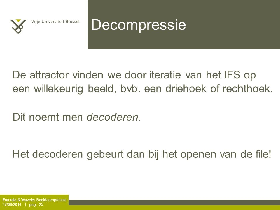 Decompressie De attractor vinden we door iteratie van het IFS op een willekeurig beeld, bvb. een driehoek of rechthoek.