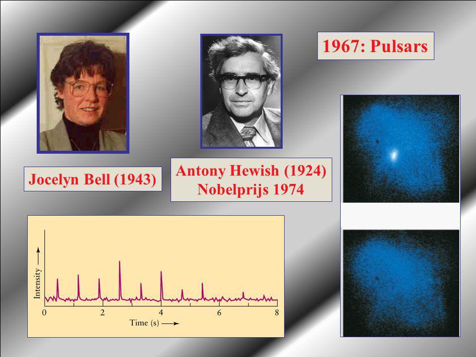 1967: Pulsars Antony Hewish (1924) Nobelprijs 1974 Jocelyn Bell (1943)