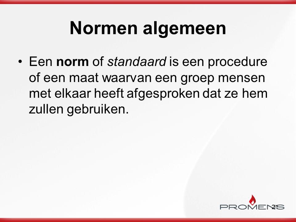 Normen algemeen Een norm of standaard is een procedure of een maat waarvan een groep mensen met elkaar heeft afgesproken dat ze hem zullen gebruiken.
