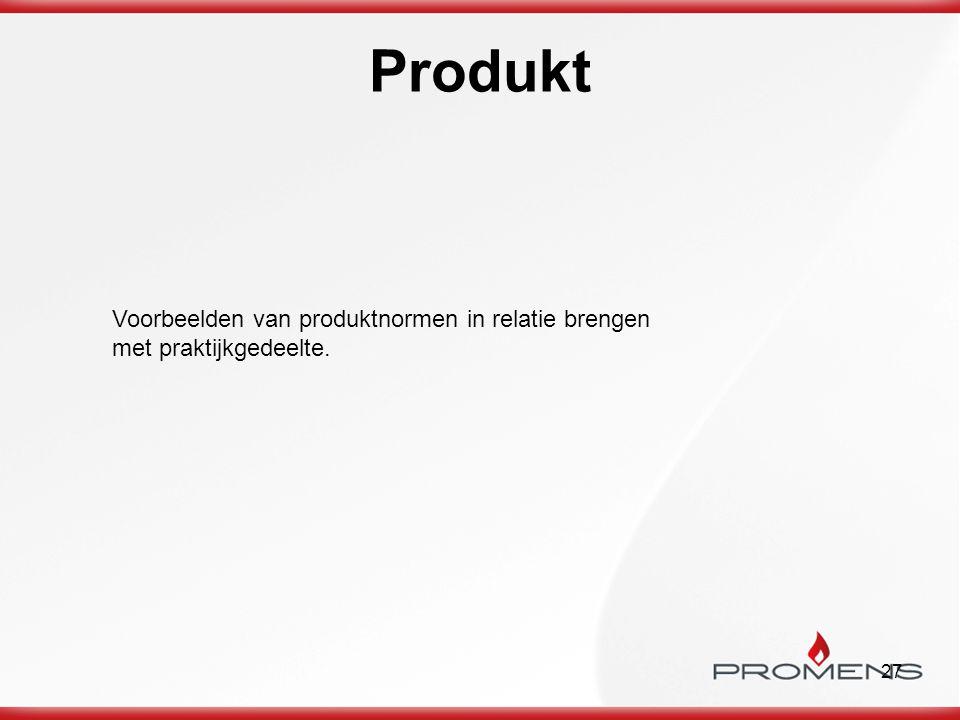 Produkt Voorbeelden van produktnormen in relatie brengen met praktijkgedeelte.