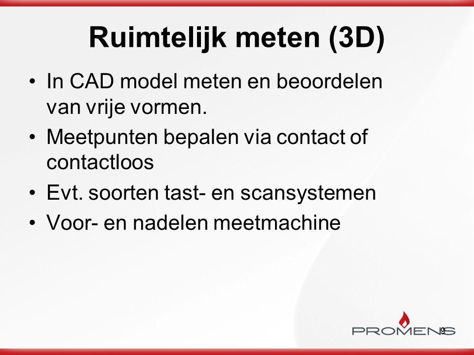 Ruimtelijk meten (3D) In CAD model meten en beoordelen van vrije vormen. Meetpunten bepalen via contact of contactloos.