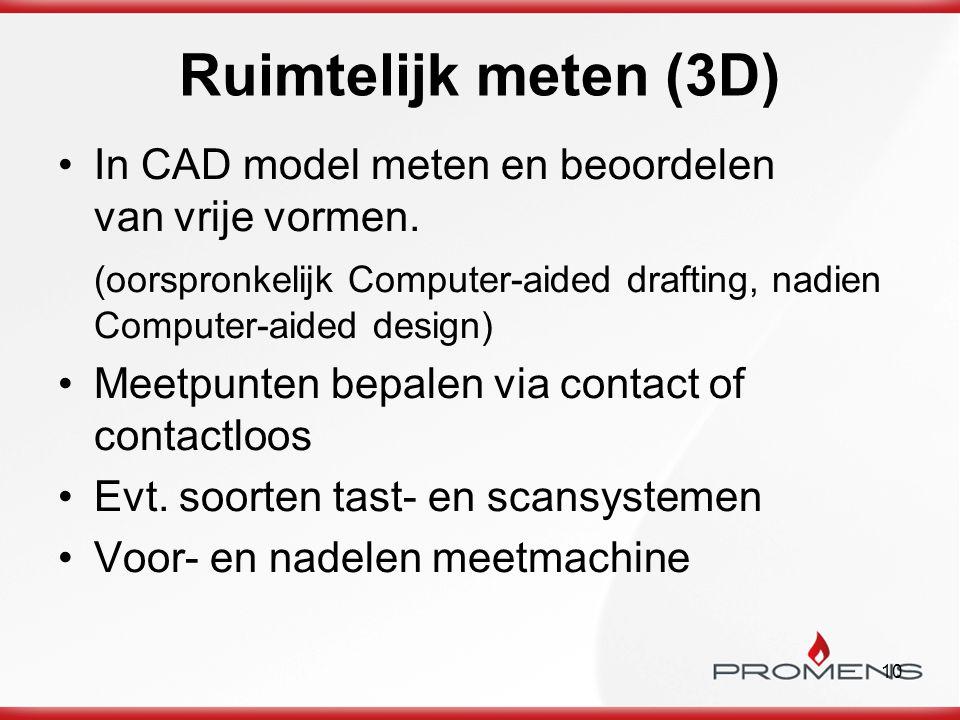 Ruimtelijk meten (3D) In CAD model meten en beoordelen van vrije vormen. (oorspronkelijk Computer-aided drafting, nadien Computer-aided design)