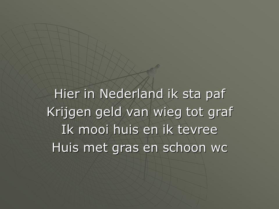 Hier in Nederland ik sta paf Krijgen geld van wieg tot graf