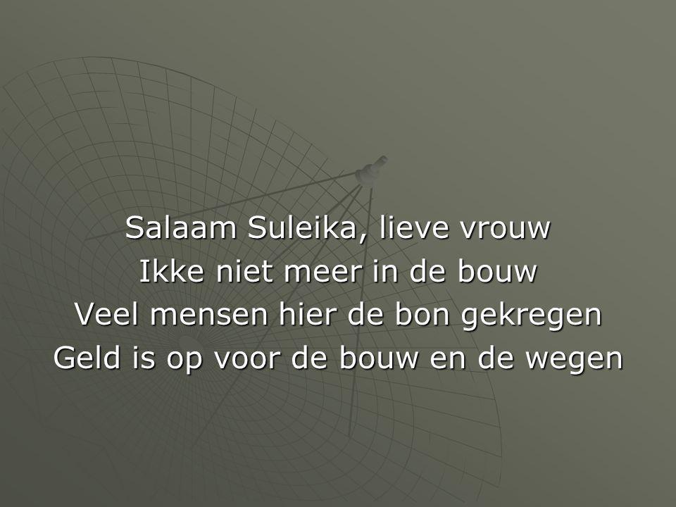 Salaam Suleika, lieve vrouw Ikke niet meer in de bouw