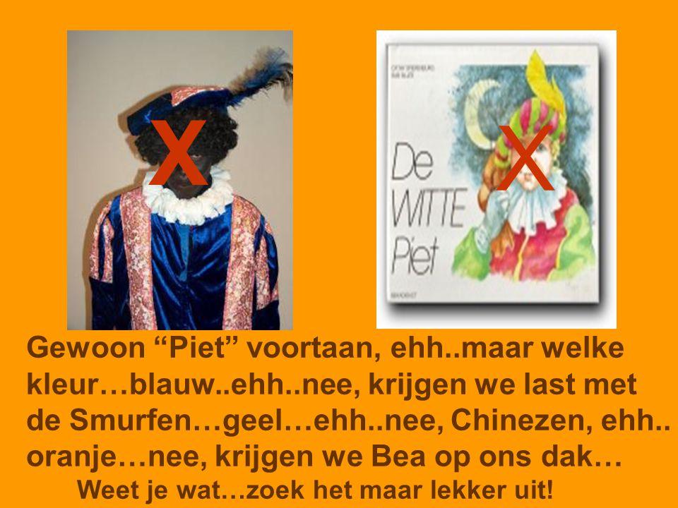 X X Gewoon Piet voortaan, ehh..maar welke