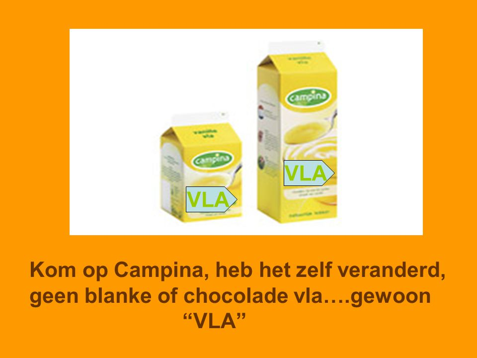 VLA VLA Kom op Campina, heb het zelf veranderd, geen blanke of chocolade vla….gewoon VLA Kom op