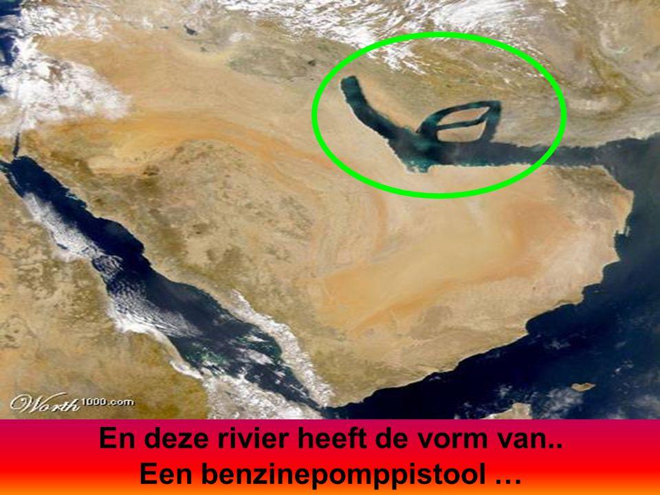 En deze rivier heeft de vorm van.. Een benzinepomppistool …