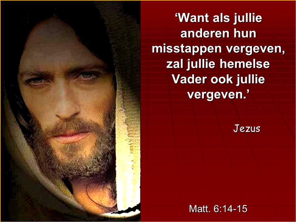 'Want als jullie anderen hun misstappen vergeven, zal jullie hemelse Vader ook jullie vergeven.'