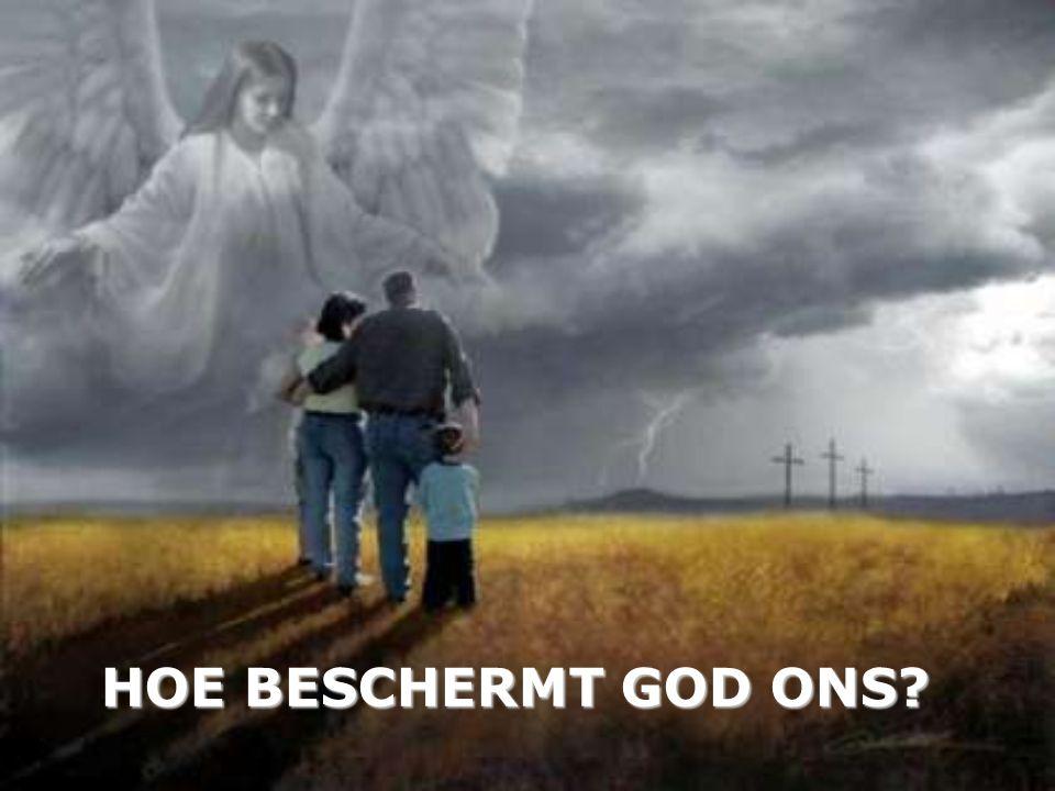 HOE BESCHERMT GOD ONS