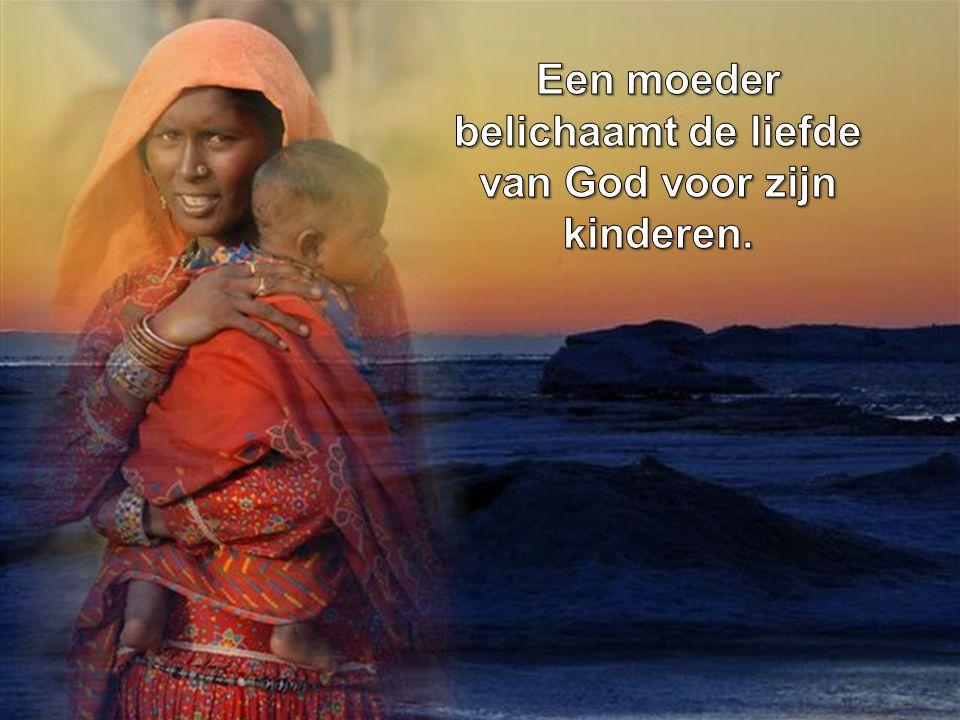 Een moeder belichaamt de liefde van God voor zijn kinderen.