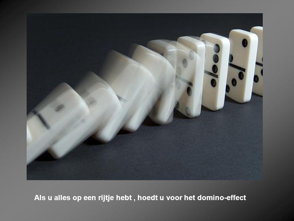 Als u alles op een rijtje hebt , hoedt u voor het domino-effect