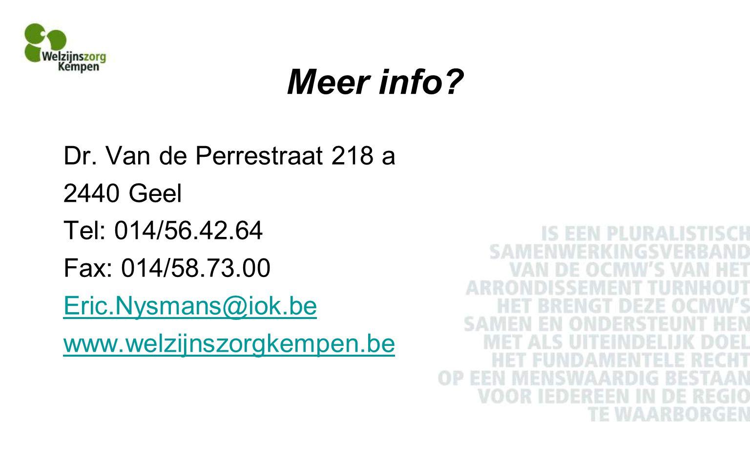 Meer info Dr. Van de Perrestraat 218 a 2440 Geel Tel: 014/56.42.64