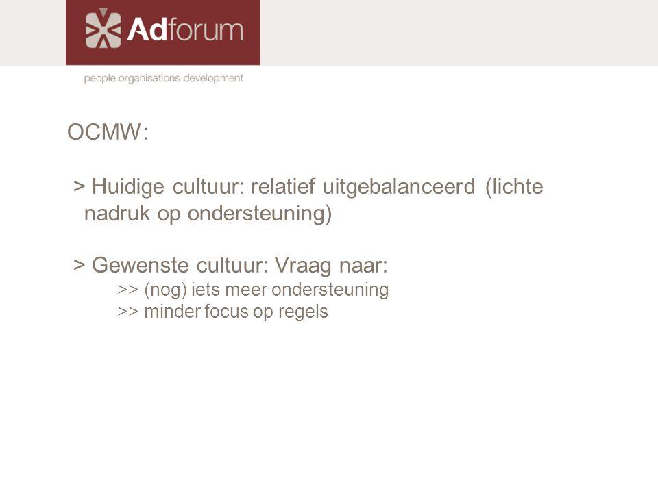 OCMW: > Huidige cultuur: relatief uitgebalanceerd (lichte nadruk op ondersteuning) > Gewenste cultuur: Vraag naar: