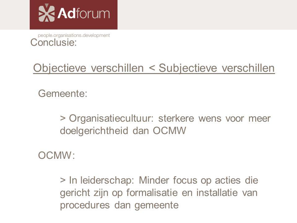 Conclusie: Objectieve verschillen < Subjectieve verschillen. Gemeente: > Organisatiecultuur: sterkere wens voor meer doelgerichtheid dan OCMW.