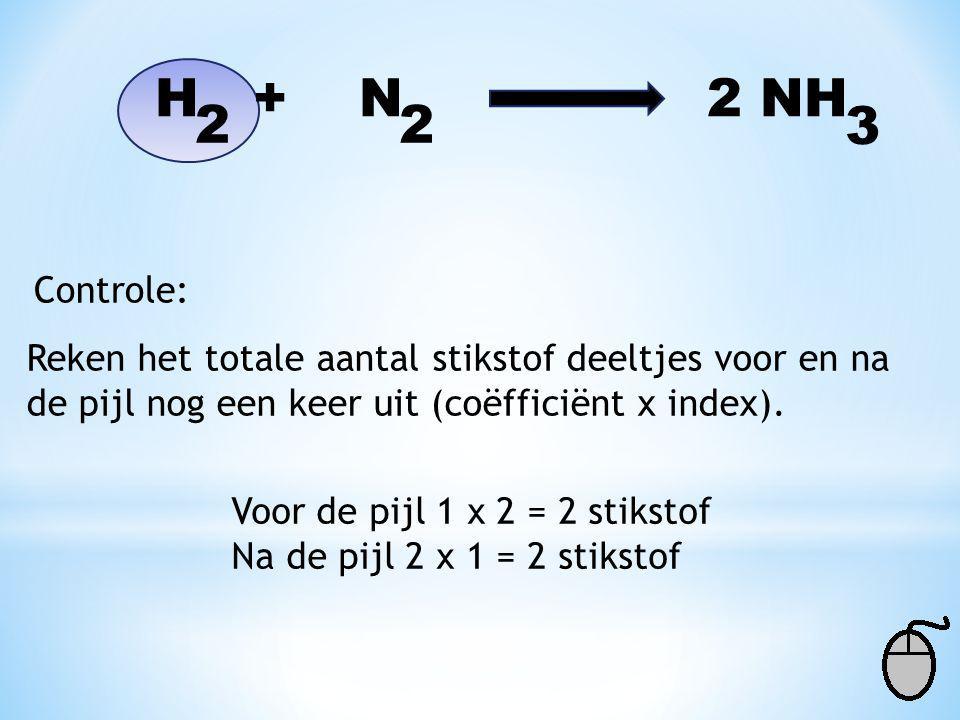 H + N 2 NH 2. 2. 3. Controle: Reken het totale aantal stikstof deeltjes voor en na.