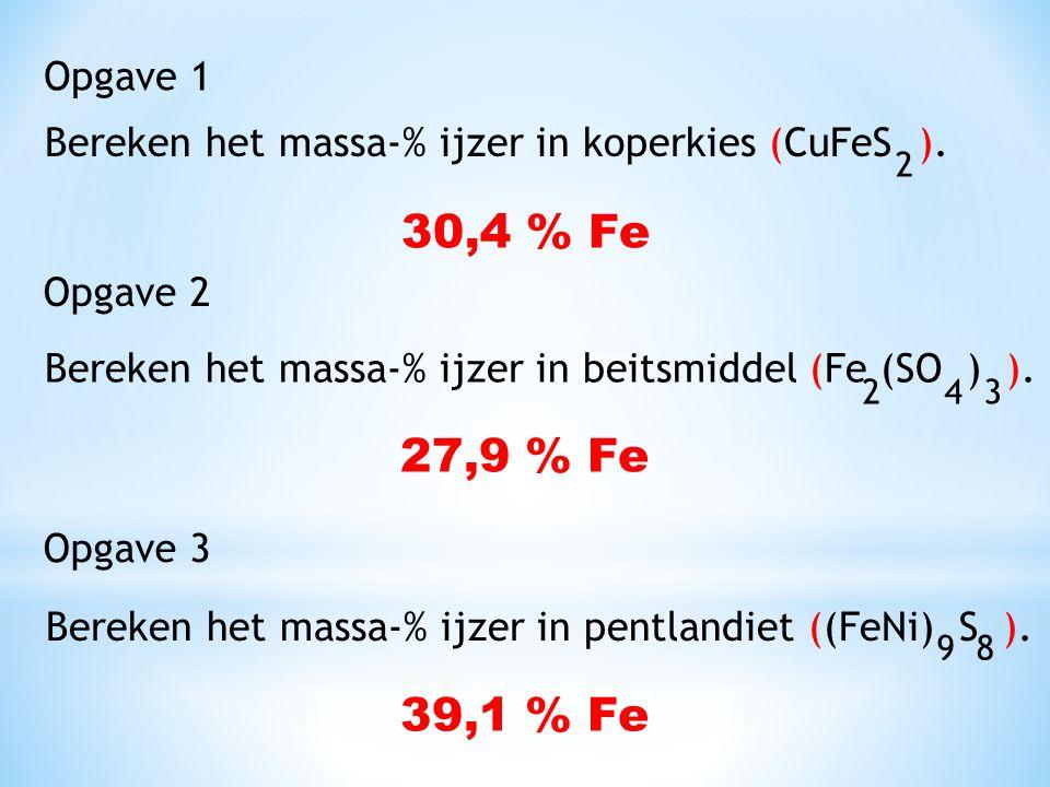 Opgave 1 Bereken het massa-% ijzer in koperkies (CuFeS ). 2. 30,4 % Fe. Opgave 2. Bereken het massa-% ijzer in beitsmiddel (Fe (SO ) ).