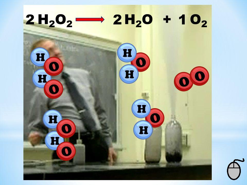 2 H2O2 H2O + O2 2 1