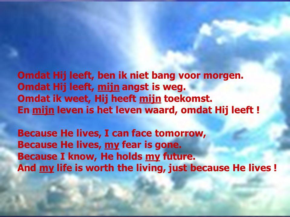 Omdat Hij leeft, ben ik niet bang voor morgen.