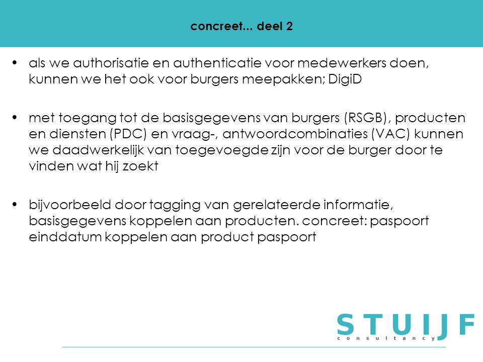 concreet... deel 2 als we authorisatie en authenticatie voor medewerkers doen, kunnen we het ook voor burgers meepakken; DigiD.