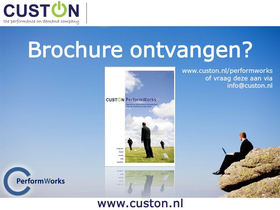 Brochure ontvangen www.custon.nl/performworks of vraag deze aan via info@custon.nl