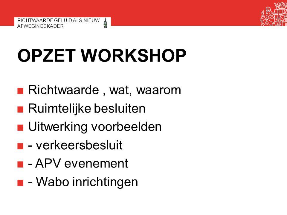Opzet workshop Richtwaarde , wat, waarom Ruimtelijke besluiten