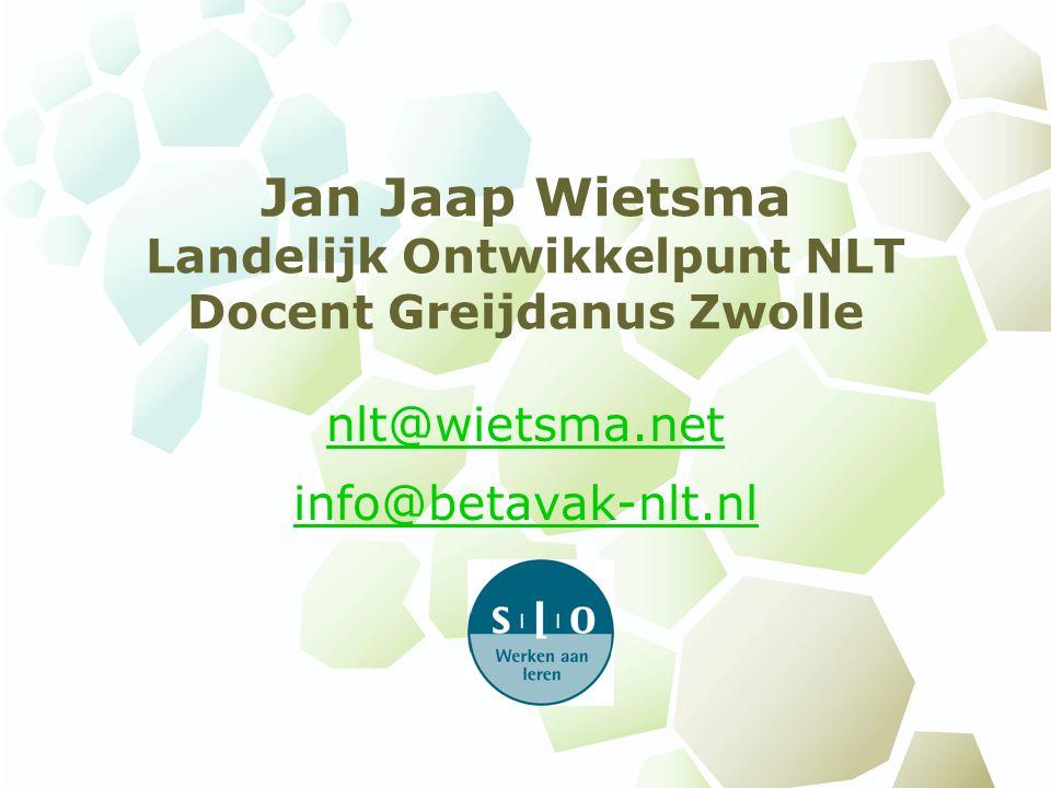 Jan Jaap Wietsma Landelijk Ontwikkelpunt NLT Docent Greijdanus Zwolle