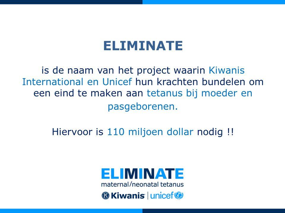 ELIMINATE is de naam van het project waarin Kiwanis International en Unicef hun krachten bundelen om een eind te maken aan tetanus bij moeder en pasgeborenen.