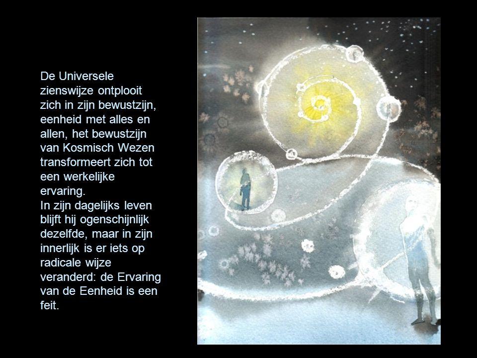 De Universele zienswijze ontplooit zich in zijn bewustzijn, eenheid met alles en allen, het bewustzijn van Kosmisch Wezen transformeert zich tot een werkelijke ervaring.