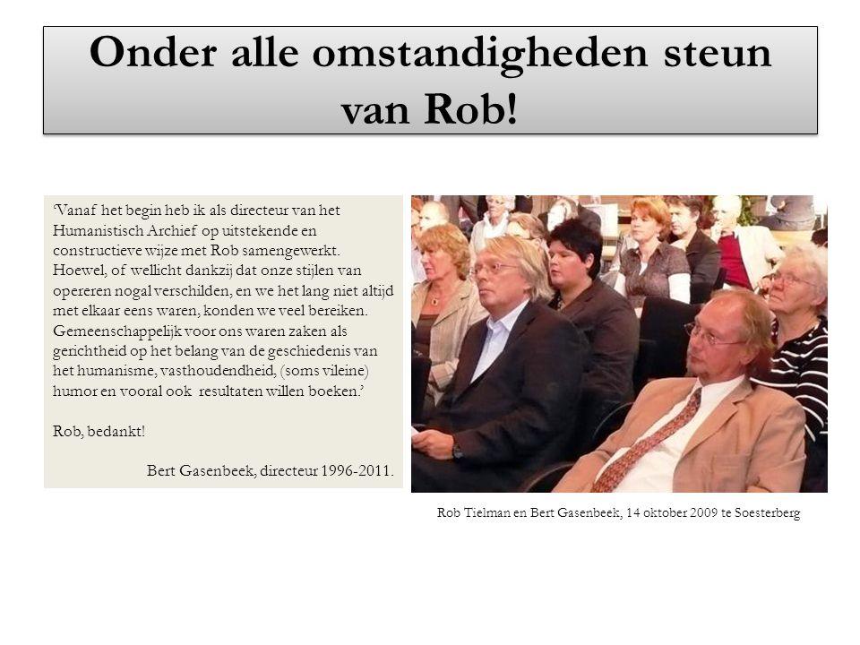 Onder alle omstandigheden steun van Rob!