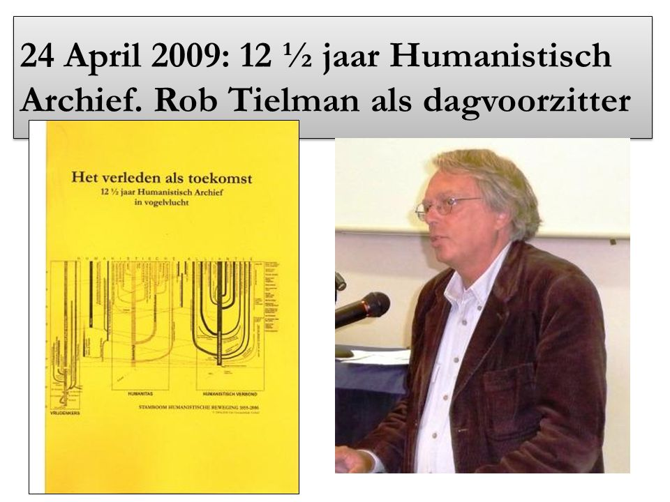 24 April 2009: 12 ½ jaar Humanistisch Archief