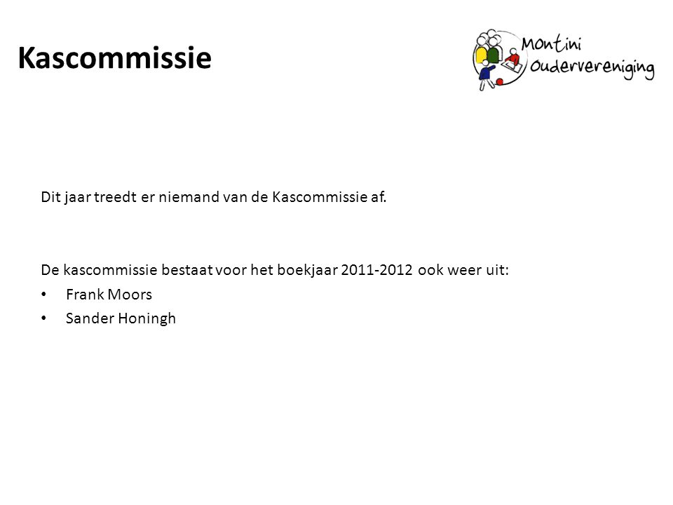 Kascommissie Dit jaar treedt er niemand van de Kascommissie af.