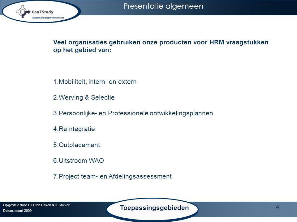 Presentatie algemeen Veel organisaties gebruiken onze producten voor HRM vraagstukken op het gebied van: