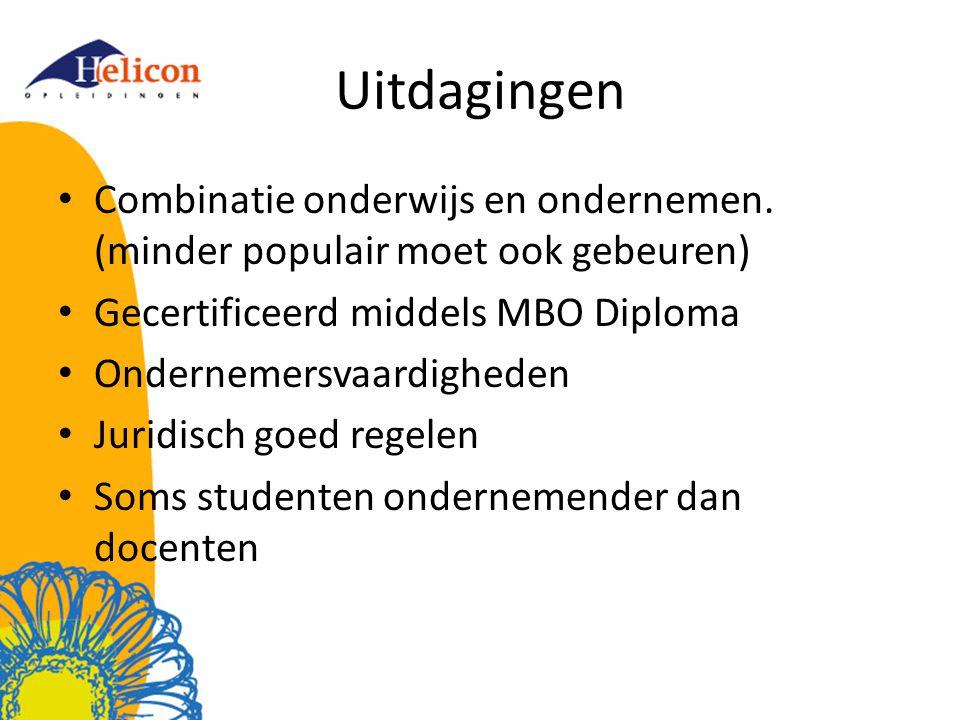 Uitdagingen Combinatie onderwijs en ondernemen. (minder populair moet ook gebeuren) Gecertificeerd middels MBO Diploma.